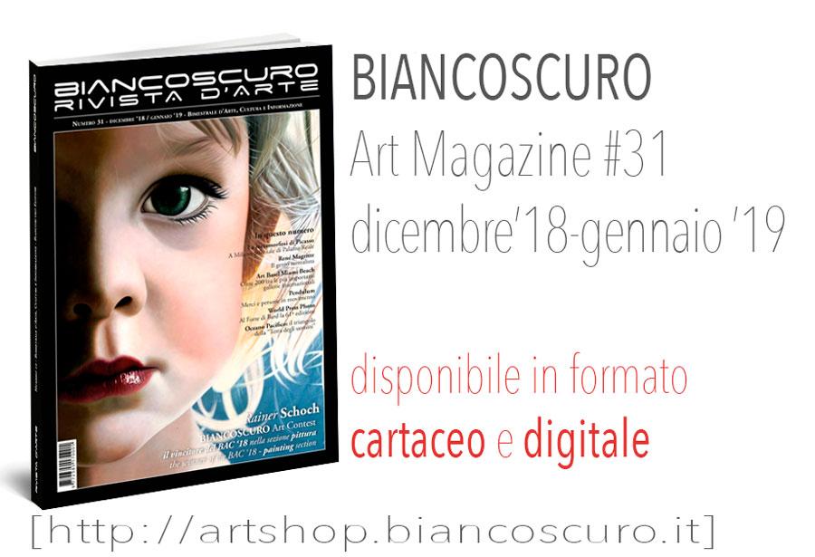 BIANCOSCURO ART MAGAZINE #31 dicembre'18-gennaio'19 disponibile in formato cartaceo e digitale