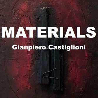 MATERIALS Mostra personale di Gianpiero Castiglioni